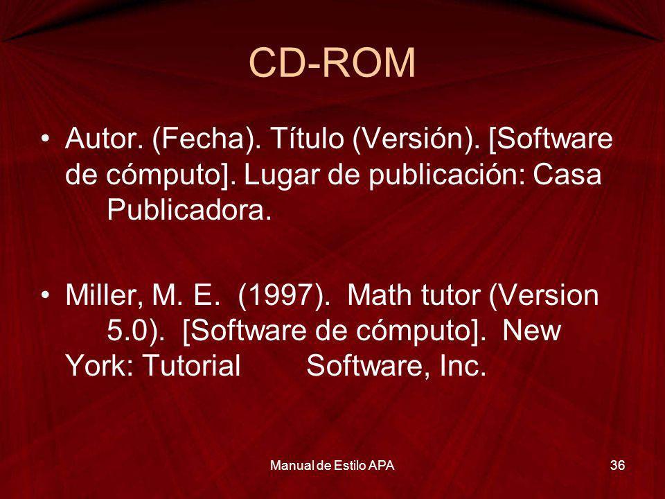CD-ROMAutor. (Fecha). Título (Versión). [Software de cómputo]. Lugar de publicación: Casa Publicadora.